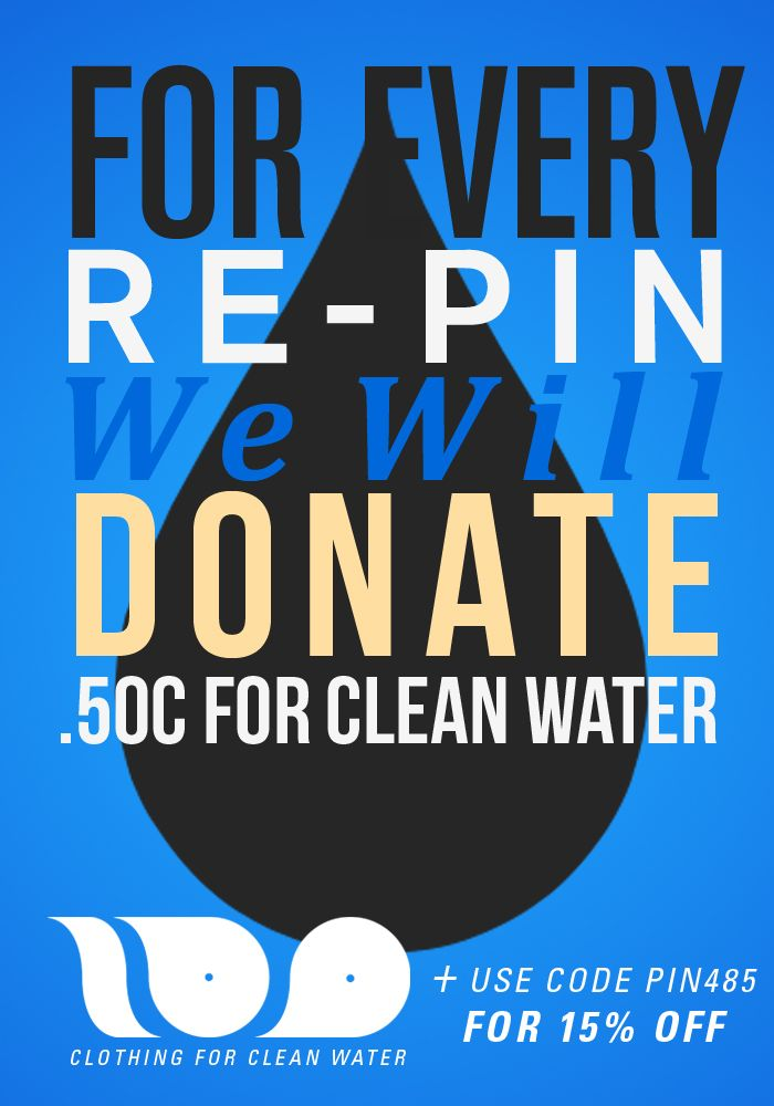 For every repin @One Hundred Apparel will donate 50 cents to help people get clean water!