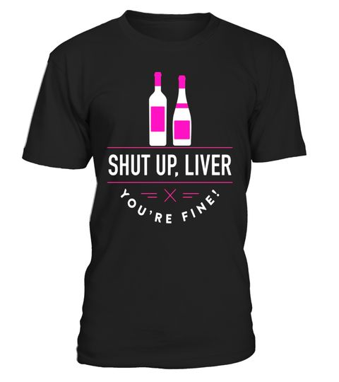 "# Shut Up Liver, You're Fine T-Shirt Wine .  Special Offer, not available in shops      Comes in a variety of styles and colours      Buy yours now before it is too late!      Secured payment via Visa / Mastercard / Amex / PayPal      How to place an order            Choose the model from the drop-down menu      Click on ""Buy it now""      Choose the size and the quantity      Add your delivery address and bank details      And that's it!      Tags: Enjoy the occasional drink? Know a friend…"