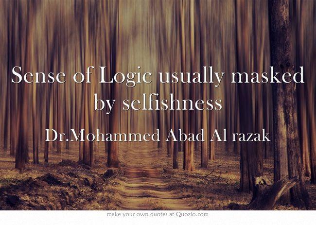 Sense of Logic usually masked by selfishness
