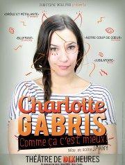 Charlotte Gabris dans Comme ça c'est mieux Théâtre de Dix Heures Affiche