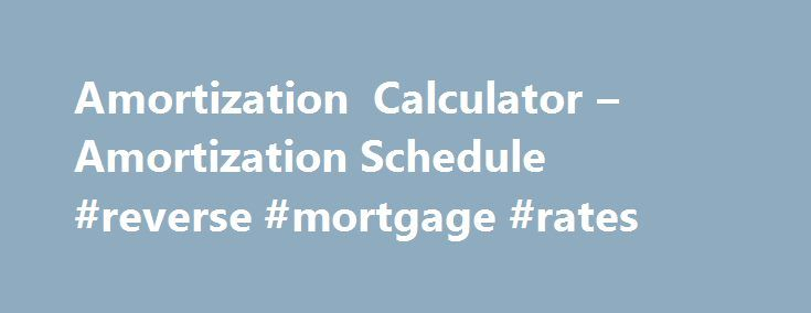 Amortization Calculator – Amortization Schedule #reverse #mortgage #rates http://mortgage.remmont.com/amortization-calculator-amortization-schedule-reverse-mortgage-rates/  #mortgage loan amortization # Amortization calculator The amortization calculator estimates how much money will be paid over the life of the loan for principal and interest. The calculator breaks down payments into interest and principal. The amortization calculator also provides a detailed amortization schedule that…