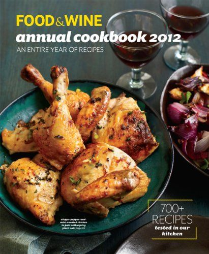 FOOD & WINE Annual Cookbook 2012 (Food and Wine Annual Cookbook) by From the editors of Food & Wine Magazine