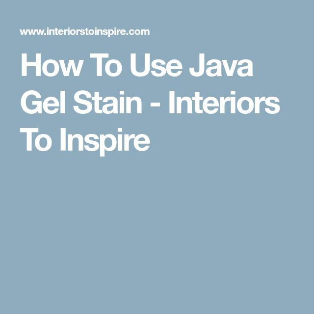 How To Use Java Gel Stain - Interiors To Inspire