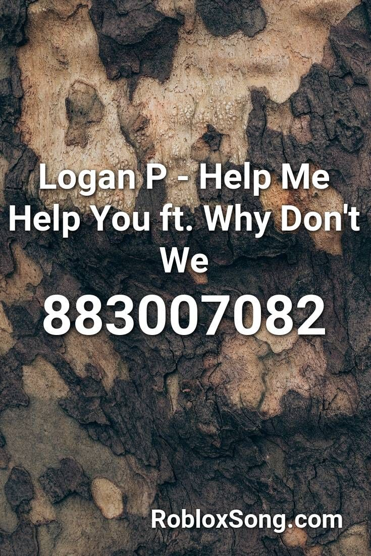 Help Me Help You Roblox Logan P Help Me Help You Ft Why Don T We Roblox Id Roblox Music Codes In 2020 Roblox Songs Fun Songs