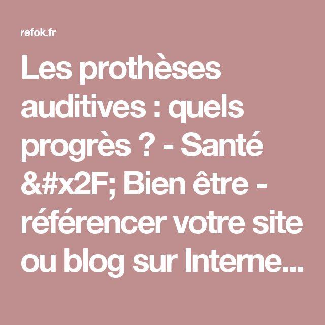 Les prothèses auditives : quels progrès ? - Santé / Bien être - référencer votre site ou blog sur Internet, refOK
