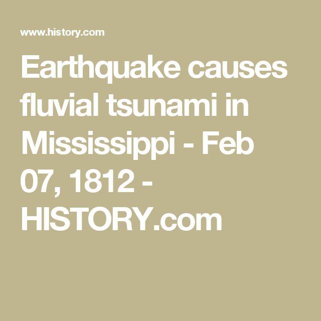 Earthquake causes fluvial tsunami in Mississippi - Feb 07, 1812 - HISTORY.com