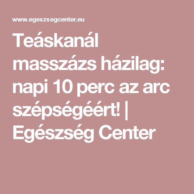 Teáskanál masszázs házilag: napi 10 perc az arc szépségéért!   Egészség Center