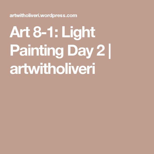 Art 8-1: Light Painting Day 2 | artwitholiveri