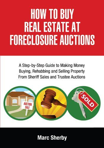 How To Buy Real Estate At Foreclosure Auctions: A Step-by-step Guide To Making Money Buying, Rehabbing And Selling Property From             Sheriff Sales And Trustee Auctions by Marc Sherby http://www.amazon.com/dp/1425176526/ref=cm_sw_r_pi_dp_4Pqhub0TP707K