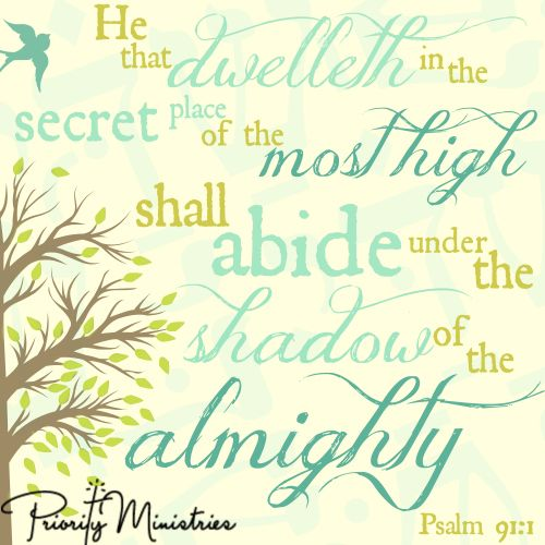 """Peaceful scripture art of Psalm 91:1 """"He that dwelleth in the secret place of the most High shall abide under the shadow of the Almighty.""""See more scripture quotes and images at: http://www.priorityministries.com/christian-womens-blog/scripture-art-psalm-91-1/"""