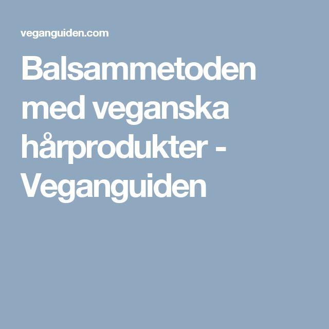 Balsammetoden med veganska hårprodukter - Veganguiden