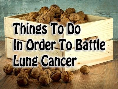 Things To Do In Order To Battle Lung Cancer - Lung Cancer Blog