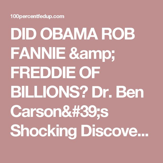 DID OBAMA ROB FANNIE & FREDDIE OF BILLIONS? Dr. Ben Carson's Shocking Discovery At HUD Could Be A Clue! [Video] » 100percentfedUp.com