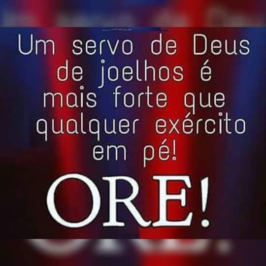 Um servo de Deus de joelhos é mais forte que qualquer exército em pé! ORE!                                                                                                                                                                                 Mais