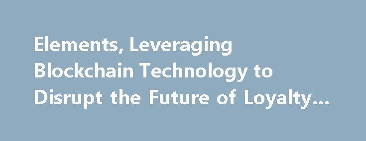 "Elements, Leveraging Blockchain Technology to Disrupt the Future of Loyalty Programs https://betiforexcom.livejournal.com/28096508.html  ""Elements,"" is a blockchain based digital currency that seeks to revolutionize the loyalty rewards industry. Elements offer a universal platform for multiple merchants, enabling them to leverage cryptocurrency's underlying technology to increase sales ...The post Elements, Leveraging Blockchain Technology to Disrupt the Future of Loyalty Programs appeared…"