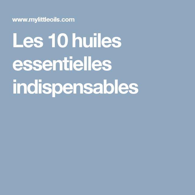 Les 10 huiles essentielles indispensables