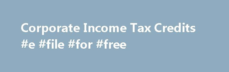 Corporate Income Tax Credits #e #file #for #free http://income.remmont.com/corporate-income-tax-credits-e-file-for-free/  #income tax companies # Corporate Income Tax Credits Corporate Income Tax Credits Tax credits are economic development subsidies that reduce a company's taxes by allowing it to deduct all or part of certain expenses from its income tax bill on a dollar for dollar basis. Tax credits are usually granted for a particular kind of […]