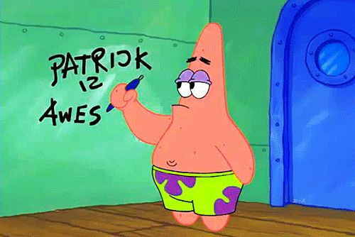 Be confident. | Community Post: 17 Important Life Lessons We Learned From Patrick Star