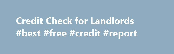 Credit Check for Landlords #best #free #credit #report http://credit.remmont.com/credit-check-for-landlords-best-free-credit-report/  #check credit for free # Credit Check for Landlords No fee to check a tenant's credit report. All done online, Read More...The post Credit Check for Landlords #best #free #credit #report appeared first on Credit.