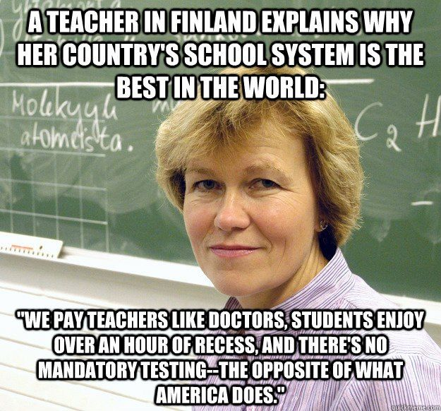 Finland spends 30 percent less per student than the United States, yet 96 percent of Finns graduate high school and 66 percent go to college. 26 amazing facts about Finland's school system: http://www.businessinsider.com/finland-education-school-2011-12?op=1