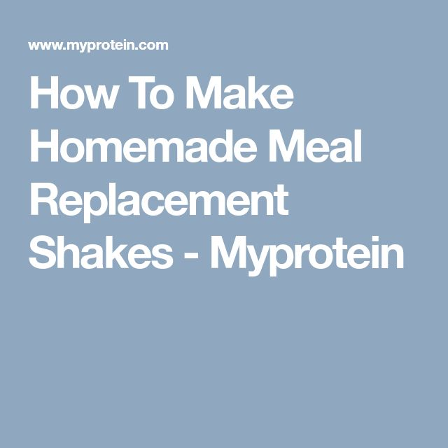 How To Make Homemade Meal Replacement Shakes - Myprotein