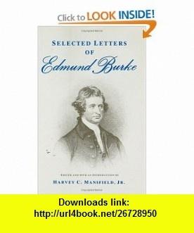 Selected Letters of Edmund Burke (9780226080680) Edmund Burke, Harvey C. Mansfield , ISBN-10: 0226080684  , ISBN-13: 978-0226080680 ,  , tutorials , pdf , ebook , torrent , downloads , rapidshare , filesonic , hotfile , megaupload , fileserve