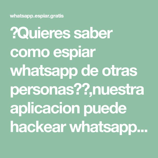 Espiar whatsapp de otras personas espiar whatsapp con el