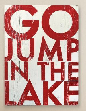 Go Jump in the Lake Sign Rustic Sign $95.  I want to make one that says, go jump in the river...