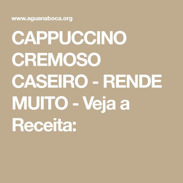 CAPPUCCINO CREMOSO CASEIRO - RENDE MUITO - Veja a Receita: