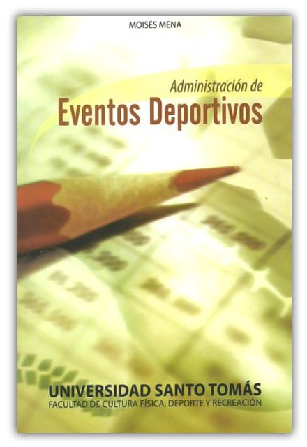 Administración de eventos deportivos–Moisés Mena–Universidad Santo Tomás    http://www.librosyeditores.com/tiendalemoine/educacion-fisica-y-deporte/457-administracion-de-eventos-deportivos.html    Editores y distribuidores