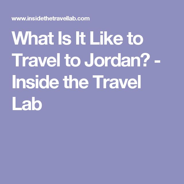What Is It Like to Travel to Jordan? - Inside the Travel Lab