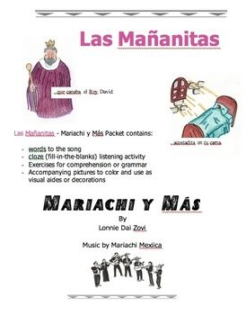 Las Mañanitas MP3 and worksheets by Lonnie Dai Zovi This packet contains the words to Las Mañanitas, listening exercises and many grammar, comprehension, and vocabulary. There are also a few large pictures that accompany the song for flashcards, listening activity manipulatives (hold up the card when you hear..)The Mariachi y Más song file is recorded by professional Mexican mariachis