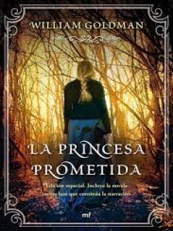 La Princesa Prometida de William Goldman. Una historia de aventuras que mezcla con maestría el romance, el humor, la venganza, la maldad y la magia para crear una magnífica historia.