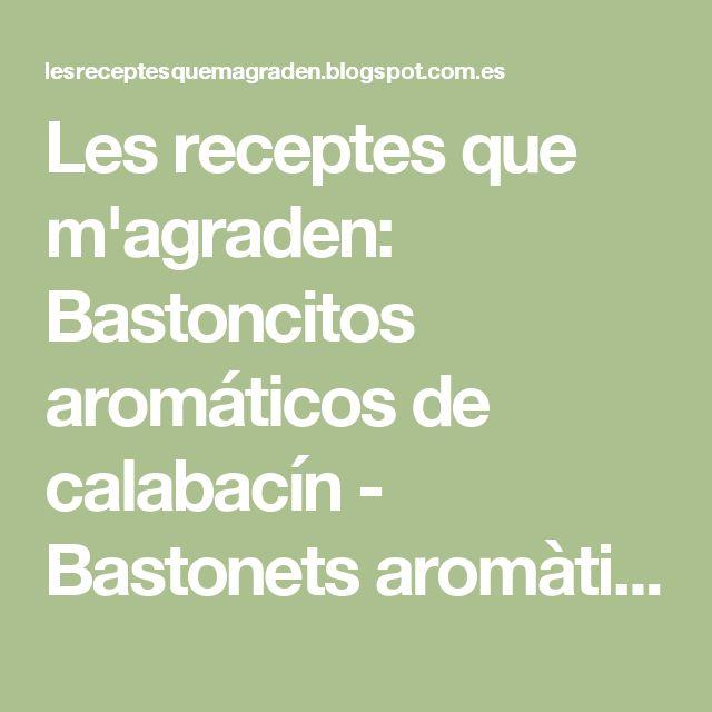 Les receptes que m'agraden: Bastoncitos aromáticos de calabacín - Bastonets aromàtics de carbassó