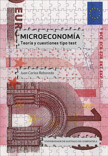 Reboredo Nogueira, Juan Carlos. /  Microeconomía : teoría y cuestiones tipo test. /  Servizo de Publicacións e Intercambio Científico da Universidade de Santiago de Compostela, 2014