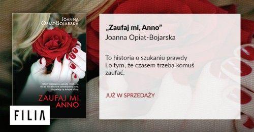 """""""Zaufaj mi, Anno"""" Joanna Opiat- Bojarska, wydawnictwo FILIA"""