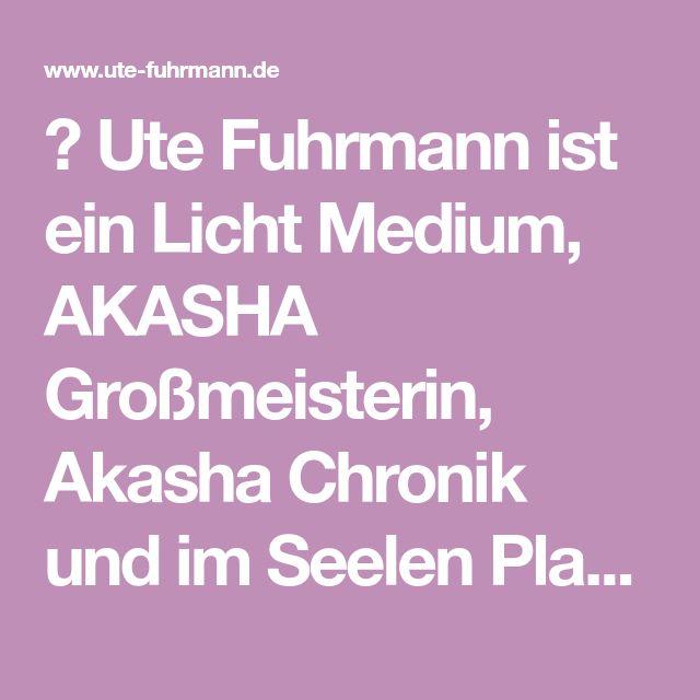 ♥ Ute Fuhrmann ist ein Licht Medium, AKASHA Großmeisterin, Akasha Chronik und im Seelen Plan Lesungen – AKASHA Medium Reader spirituelle Ausbildungen ♥