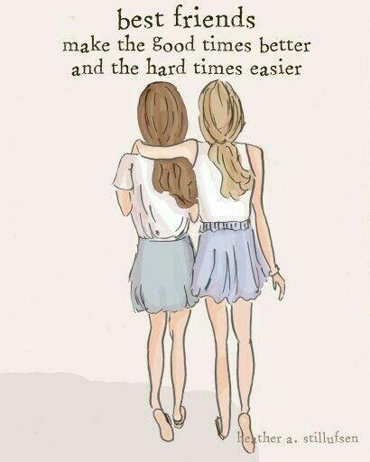 Os melhores amigos tornam os bons tempos melhores e os tempos difíceis mais fáceis.