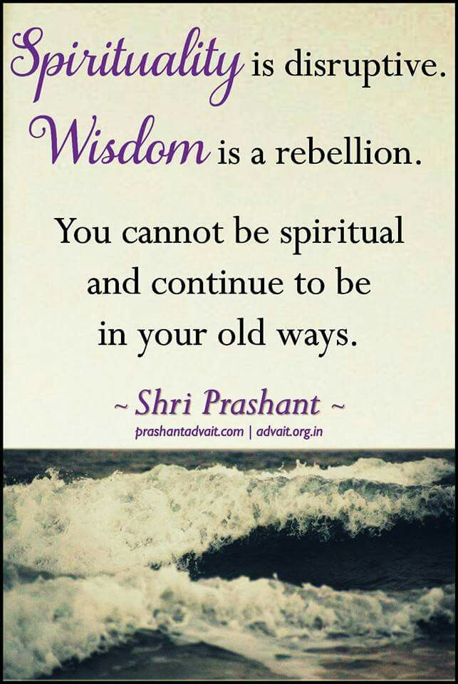Spirituality is disruptive. Wisdom is rebellion. You cannot be spiritual and continue to be in your old ways. ~ Shri Prashant #ShriPrashant #Advait #Spirituality #ego #mind Read at:-prashantadvait.comWatch at:-www.youtube.com/c/ShriPrashantWebsite:-www.advait.org.inFacebook:-www.facebook.com/prashant.advaitLinkedIn:-www.linkedin.com/in/prashantadvaitTwitter:-https://twitter.com/Prashant_Advait