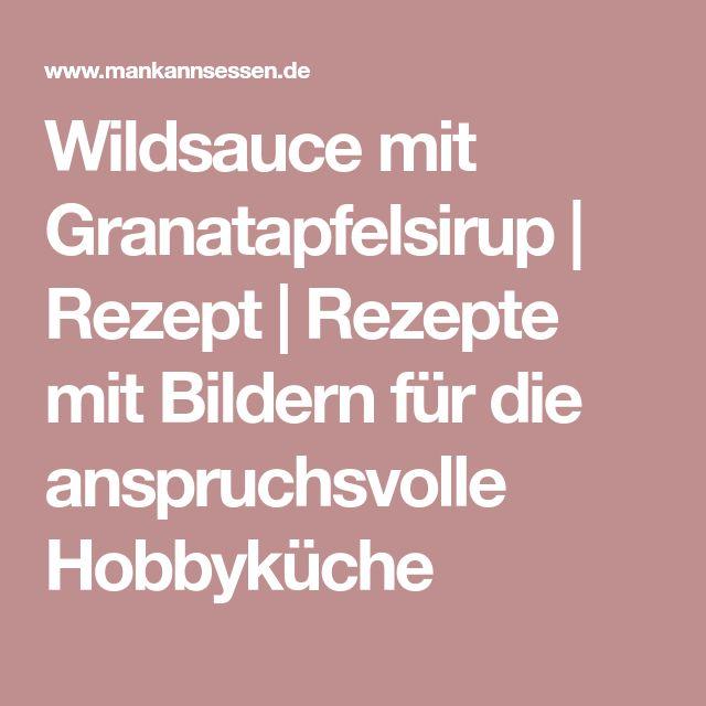 Wildsauce mit Granatapfelsirup | Rezept | Rezepte mit Bildern für die anspruchsvolle Hobbyküche