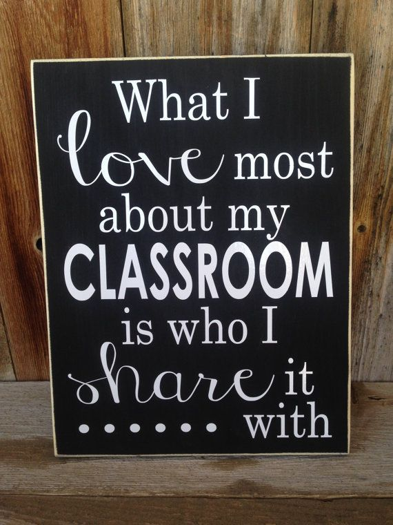What I love most about my CLASSROOM is who I share it with. Teacher, classroom, school wood sign with vinyl lettering decor on Etsy, $15.00