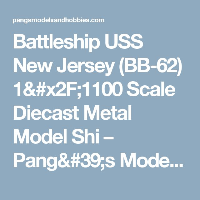 Battleship USS New Jersey (BB-62) 1/1100 Scale Diecast Metal Model Shi – Pang's Models and Hobbies