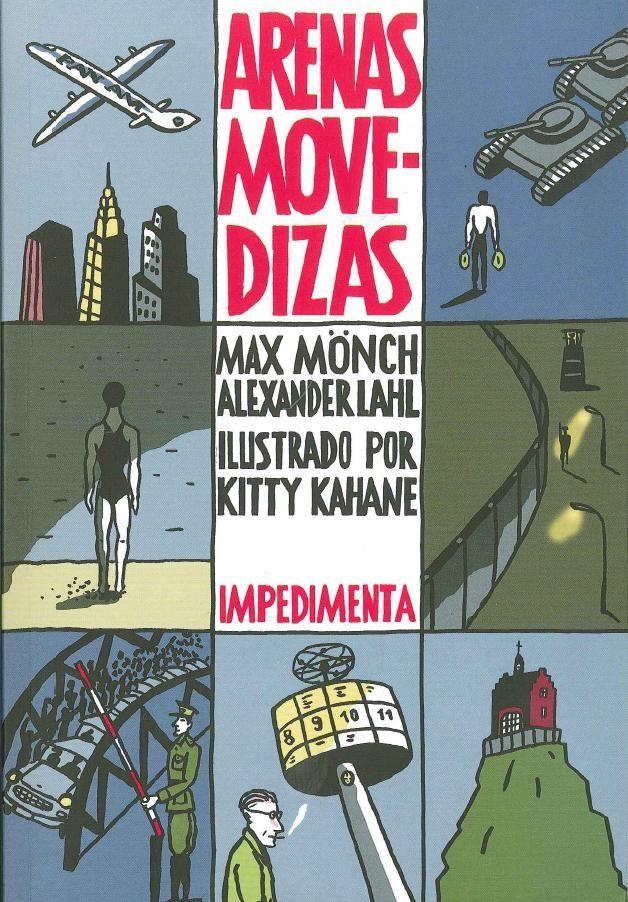 """""""Arenas movedizas"""" Max Mönch ; Alexander Lahal ;Kitty Kahane. """"Arenas movedizas"""" es la crónica de un país en fuga, una historia que confronta la realidad con el sueño, y que da una nueva vuelta de tuerca a la narrativa, a las preguntas y a las respuestas sobre la caída del Muro de Berlín."""