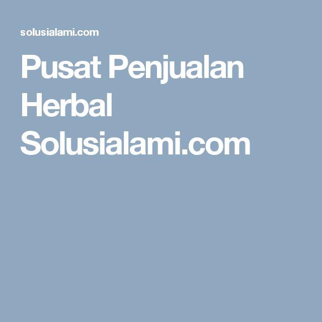 Pusat Penjualan Herbal Solusialami.com