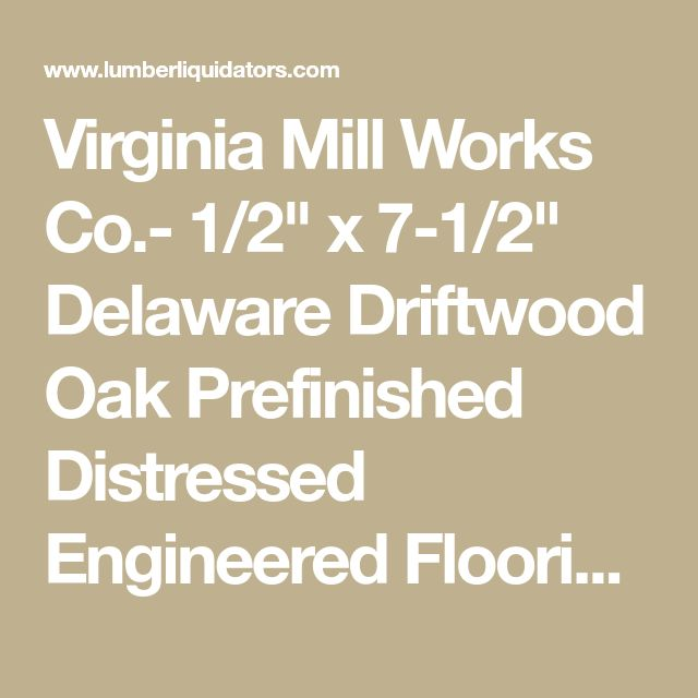 "Virginia Mill Works Co.- 1/2"" x 7-1/2"" Delaware Driftwood Oak Prefinished Distressed Engineered Flooring- 50 Year WarrantyLength:  15-3/4"" - 83-7/8""Classic oak graining and sophisticated yet subtle gray and whitewashed hues come together on ultra wide planks to make Virginia Mill Works' Driftwood Oak the perfect neutral for your home, offering trend-forward style combined with the versatility of engineered hardwood.About Virginia Mill Works:</"