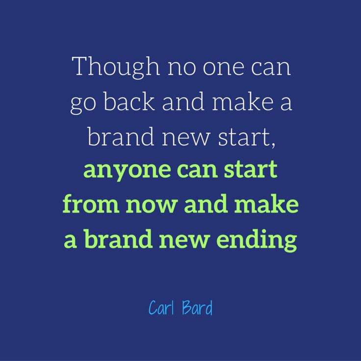 """Inspirational Quote:""""Though no one can go back and make a brand new start…"""
