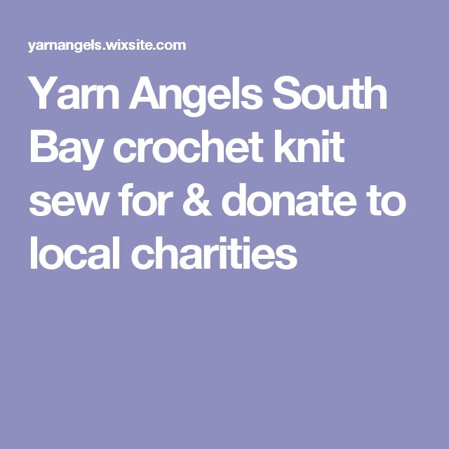 Yarn Angels South Bay crochet knit sew for & donate to local charities