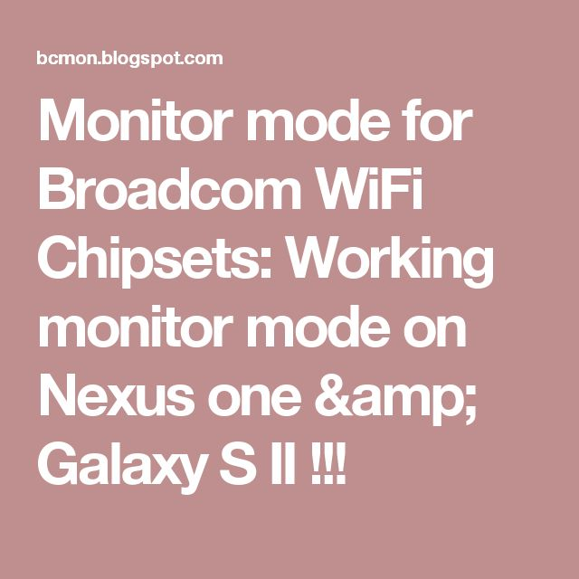 Monitor mode for Broadcom WiFi Chipsets: Working monitor mode on Nexus one & Galaxy S II !!!