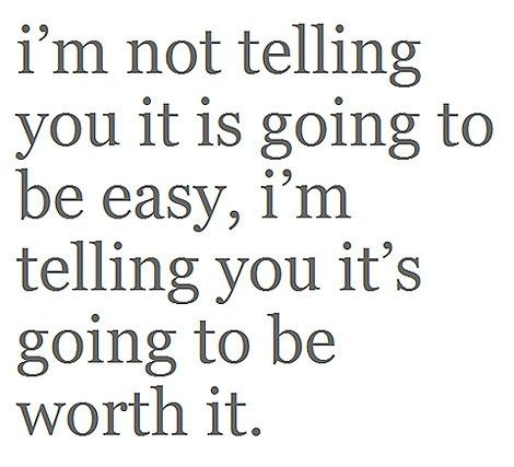 I'm not telling you it is going to be easy...