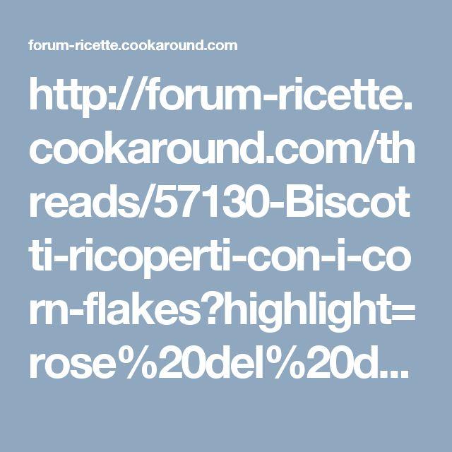 http://forum-ricette.cookaround.com/threads/57130-Biscotti-ricoperti-con-i-corn-flakes?highlight=rose%20del%20deserto